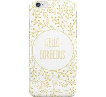 hello gorgeous iPhone Case/Skin