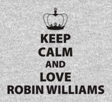 Keep Calm And Love Robin Williams by 2E1K