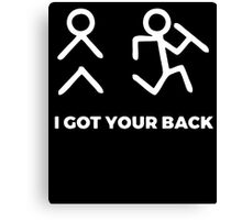 I got your back - Funny shirt Canvas Print