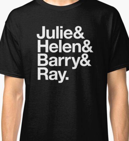 Julie&Helen&Barry&Ray. Classic T-Shirt