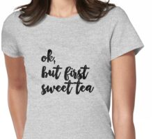 but first sweet tea Womens Fitted T-Shirt