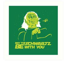 May the Schwartz Be With You Art Print