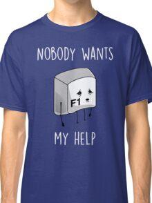 Nobody Wants My Help Classic T-Shirt