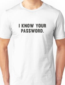 I Know Your Password Unisex T-Shirt