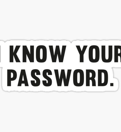 I Know Your Password Sticker