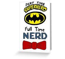 Part Time Superhero, Full Time Nerd 3 Greeting Card
