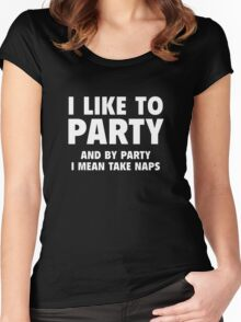 I Like To Party. And By Party I Mean Take Naps. Women's Fitted Scoop T-Shirt