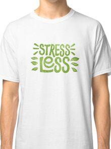 Stress Less Classic T-Shirt