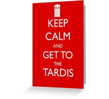Keep Calm and Get to the Tardis Greeting Card