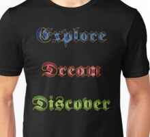 Explore Dream Discover Unisex T-Shirt