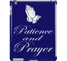"""""""PATIENCE AND PRAYER"""" T-SHIRT iPad Case/Skin"""