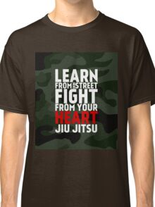 LEARN from the street FIGHT from your HEART Jiu Jitsu Classic T-Shirt