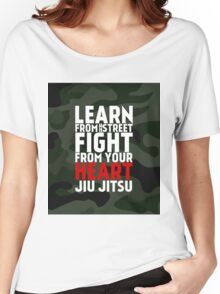 LEARN from the street FIGHT from your HEART Jiu Jitsu Women's Relaxed Fit T-Shirt