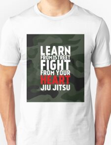 LEARN from the street FIGHT from your HEART Jiu Jitsu Unisex T-Shirt