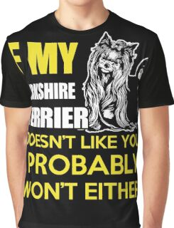 Yorkie - If My Yorkshire Terrier Doesn't Like You I Probably Won't Either T-shirts Graphic T-Shirt