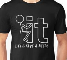 Fuck it - Let's have a beer!! Unisex T-Shirt