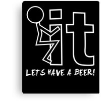 Fuck it - Let's have a beer!! Canvas Print