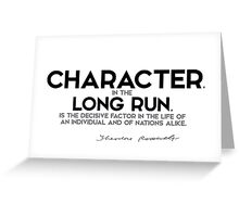 character, in the long run, decisive factor - theodore roosevelt Greeting Card