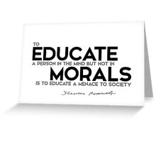 educate a person in the mind, morals - theodore roosevelt Greeting Card
