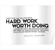 I admire hard work worth doing - theodore roosevelt Poster
