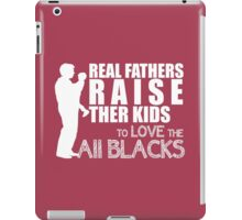 Real fathers raise their kids to love the all blacks iPad Case/Skin