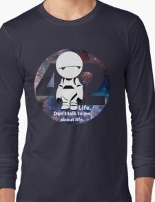 Don't Talk to Me About Life Long Sleeve T-Shirt