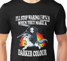 I'll Stop Waring Black When They Make A Darker Colour T-Shirt Unisex T-Shirt