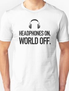 Headphones on, world off. Unisex T-Shirt