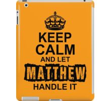 Keep Calm and Let Matthew Handle It iPad Case/Skin