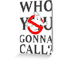GhostBusters - Who You Gonna Call  Greeting Card