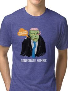 Corporate Zombie Tri-blend T-Shirt