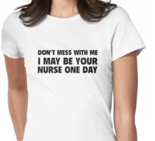 Don't Mess With Me I May Be Your Nurse One Day Womens Fitted T-Shirt
