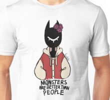 monsters are better than people Unisex T-Shirt