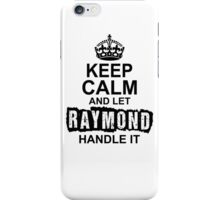 Keep Calm and Let Raymond Handle It iPhone Case/Skin