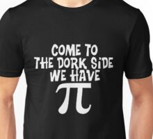 COME TO THE DORK SIDE, WE HAVE PI Unisex T-Shirt
