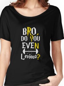 Bro, Do You Even Leviosa Women's Relaxed Fit T-Shirt