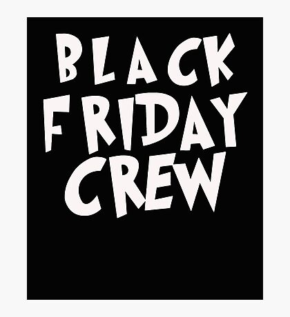 Black Friday Crew Photographic Print