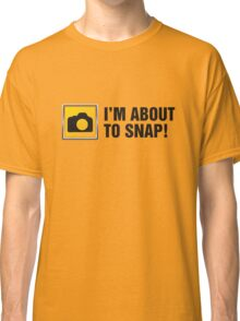 I'm About To Snap II Classic T-Shirt