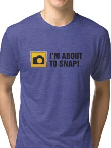 I'm About To Snap II Tri-blend T-Shirt