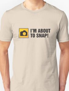 I'm About To Snap II Unisex T-Shirt