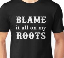 Blame It All On My Roots tee Unisex T-Shirt