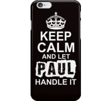 Keep Calm and Let Paul Handle It iPhone Case/Skin