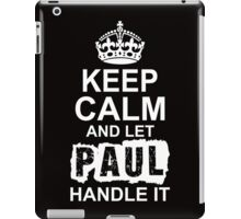 Keep Calm and Let Paul Handle It iPad Case/Skin