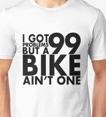 I got 99 problems but a bike ain't one Unisex T-Shirt
