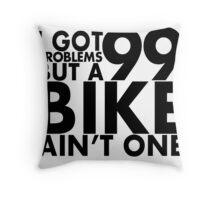 I got 99 problems but a bike ain't one Throw Pillow