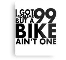 I got 99 problems but a bike ain't one Metal Print