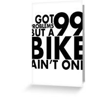 I got 99 problems but a bike ain't one Greeting Card