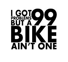 I got 99 problems but a bike ain't one Photographic Print