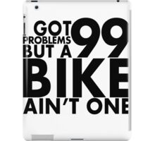I got 99 problems but a bike ain't one iPad Case/Skin