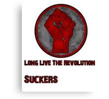 Long Live The Revolution Suckers! Canvas Print